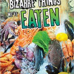 Bizarre Things We've Eaten (History of the Bizarre)