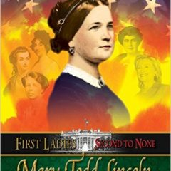 Mary Todd Lincoln: First Ladies Second to None