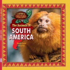 The Animals of South America: A Continent of Creatures